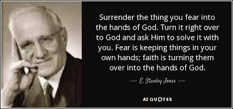 E. Stanley Jones quote: Surrender the thing you fear into the hands of  God...