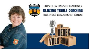 Derek Volk Show - featuring Priscilla Hansen Mahoney, Blazing Trails  Coaching - YouTube