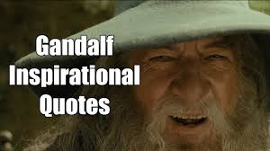 gandalf quotes for wisdom and inspiration motivate amaze be