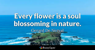 gerard de nerval every flower is a soul blossoming in