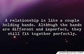 a relationship is like a couple holding hands although the hands