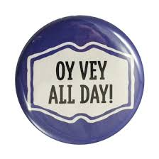 Oy Vey All Day! Button