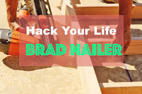 hack your life with a brad nailer