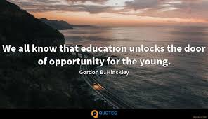 we all know that education unlocks the door of opportunity for