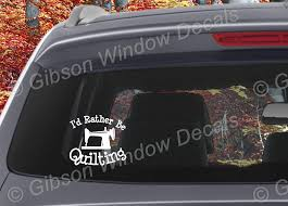 Amazon Com I D Rather Be Quilting Decal Car Truck Quilting Sewing Vinyl Window Decal Sticker Handmade