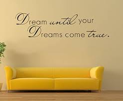 Amazon Com Cugbo Dream Until Your Dreams Come True Wall Sticker Inspirational Wall Decal Quotes Black Vinyl Home Office Decor Art 11 X 40 Home Kitchen