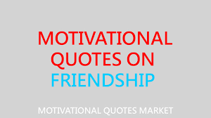 inspiring motivational quotes on friendship in english