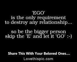 ego life quotes quotes quote life relationship life lessons let go
