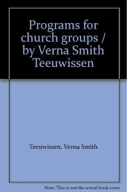 Programs for church groups / by Verna Smith Teeuwissen: Teeuwissen, Verna  Smith: Amazon.com: Books
