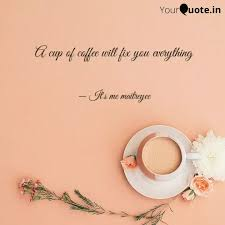 a cup of coffee will fix quotes writings by maitreyi dhar