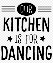 Our Kitchen Is For Dancing Kitchen Decal Our Kitchen Is For Dancing Free Transparent Png Clipart Images Download