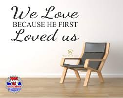 Amazon Com Celycasy We Loved Because He Loved Us Decal Bible Wall Decal Scripture Wall Decal Christian Wall Decal Bible Verse Decal Religious Wall Decal Home Kitchen