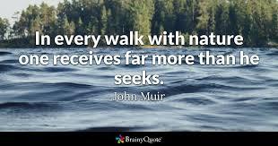 john muir in every walk nature one receives far