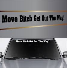 Move Bitch Get Out The Way Auto Window Decal Banner Topchoicedecals
