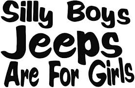 Amazon Com Silly Boy Jeeps Are For Girls Vinyl Decal Sticker Jeep Fun Black Automotive