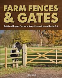 Farm Fences And Gates Build And Repair Fences To Keep Livestock In And Pests Out Kubik Richard 0752748345690 Amazon Com Books