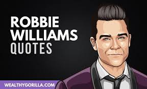 inspirational robbie williams quotes wealthy gorilla