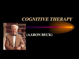 COGNITIVE THERAPY (AARON BECK). - ppt download