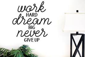 Work Hard Dream Big Never Give Up Vinyl Decal Wall Art Decor Ebay