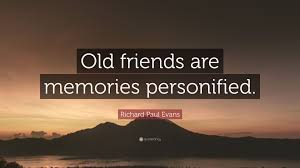 """richard paul evans quote """"old friends are memories personified"""