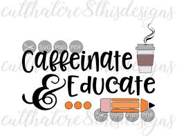 teachers caffeinate educate teach pencil coffee quotes