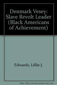 Denmark Vesey: Slave Revolt Leader (Black Americans of Achievement ...