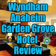 wyndham anaheim garden grove with get