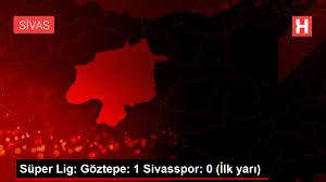 Süper Lig: Göztepe: 1 Sivasspor: 0 (İlk yarı) - Spor