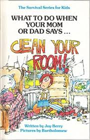 What To Do When Your Mom Or Dad Says Clean Your Room Survival Series For Kids Berry Joy Wilt 9780516025674 Amazon Com Books