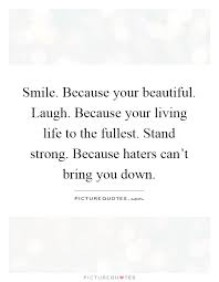 smile because your beautiful laugh because your living life