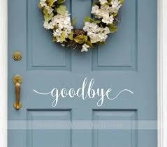 Goodbye Door Decal Front Door Decal Goodbye Decal Front Door Etsy Front Door Decal Hello Door Decal Door Decals