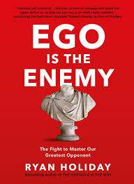 ego is the enemy the fight to master our greatest opponent