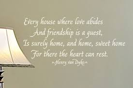 Every House Where Love Abides And Friendship Is A Guest Is Surely Home And Home Sweet Home For There The Heart Can Rest Decal Wisedecor Wall Lettering