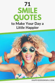 smile quotes to make your day a little happier happier human