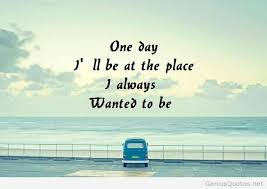 one day i ll be there quote one day quotes best quotes