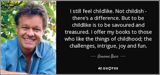 graeme base quote i still feel childlike not childish there s