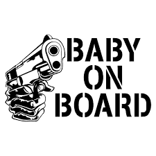 Baby On Board Gun Stick Her Lady