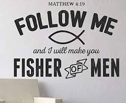 Amazon Com Matthew 4 19 Follow Me And I Will Make You Fisher Of Men Inspirational Love Determination God Bible Jesus Christian Wall Decal Quote Vinyl Lettering Art Inspiration Saying Decoration Sticker