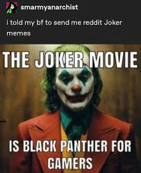 smarmyanarchist i told my bf to send reddit joker memes the
