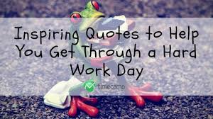 inspiring quotes to help you get through a hard work day timecamp