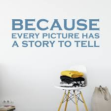 Because Every Picture Has A Story To Tell Wall Quote Decal Dee Cal Frenzy Wall Decor