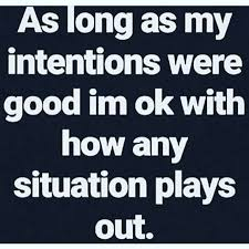 and my intentions are always good good intentions quotes