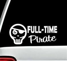 Full Time Pirate Decal Sticker For Car Window Bg 328 Eye Patch Jolly Roger Skull Ebay