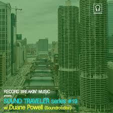 SOUND TRAVELER SERIES #19 FT. DUANE POWELL (SOUNDROTATION) — Record  Breakin' Music