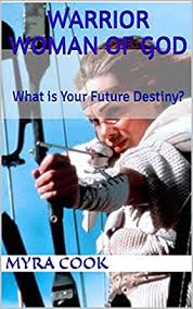 WARRIOR WOMAN OF GOD: What is Your Future Destiny? - Kindle ...