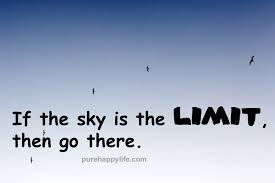 positive quotes if the sky is the limit then go there