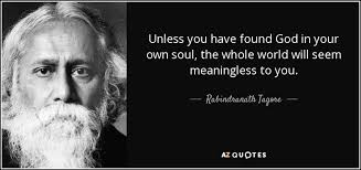 Rabindranath Tagore quote: Unless you have found God in your own soul,  the...