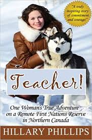Teacher!: One Woman's True Adventure on a Remote First Nations ...