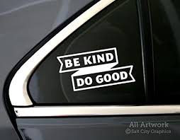 Amazon Com Salt City Graphics Be Kind Do Good Car Decal Inspirational Motivational Be The Good Be Nice Car Window Decal Bumper Sticker 5 Inches Wide White Automotive
