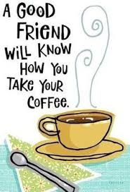 a good friend will know how you take your coffe quotes friendship